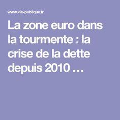 La zone euro dans la tourmente : la crise de la dette depuis 2010…