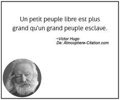 Un petit peuple libre est plus grand qu'un grand peuple esclave.  Trouvez encore plus de citations et de dictons sur: http://www.atmosphere-citation.com/populaires/un-petit-peuple-libre-est-plus-grand-quun-grand-peuple-esclave.html?