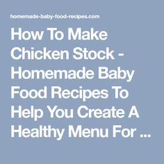 How To Make Chicken Stock - Homemade Baby Food Recipes To Help You Create A Healthy Menu For YOUR Baby