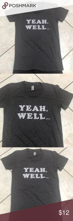 "EUC WONDERFUL MESSAGE TEE GRAY W/ WHITE WRITINGS AMERICAN APPAREL MESSAGE TEE NEVER WORN !! Just love the ""YEAH, WELL.... ""AND SOME DAYS THAT REALLY IS HOW WE ALL FEEL- SO INSTEAD OF SAYING IT WEAR IT!! American Apparel Tops Tees - Short Sleeve"
