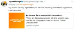 "On Jagmeet's Twitter he posted a link that explains one of the things he intends to do if he wins. He promoted the "" Income Security Agenda"". This Agenda will attract low income voters, the elderly, Canadians with disabilities, and Canadians who want fairness when it comes to income. I think most votes will come from this plan/agenda that he promoted."