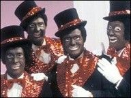 The Black and White Minstrel Show.  Not very PC