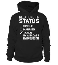 """# Hydrologist - Relationship Status .    Relationship Status Taken by a Badass Hydrologist Special Offer, not available anywhere else!Available in a variety of styles and colorsBuy yours now before it is too late! Secured payment via Visa / Mastercard / Amex / PayPal / iDeal How to place an order  Choose the model from the drop-down menu Click on """"Buy it now"""" Choose the size and the quantity Add your delivery address and bank details And that's it!"""
