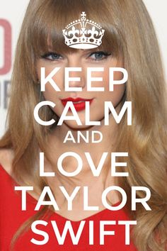 Keep Calm and love Taylor Swift
