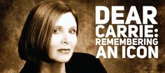 Dear Carrie: Remembering an Icon