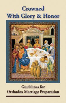 Crowned with Glory and Honor: Guidelines for Orthodox Marriage Preparation | Antiochian Orthodox Christian Archdiocese