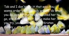 Kristen Ashley Quotes p3   Kristen Ashley quotes: top famous quotes and sayings from Kristen ...1015 quotes