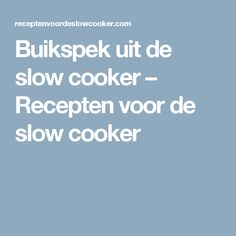 Buikspek uit de slow cooker – Recepten voor de slow cooker