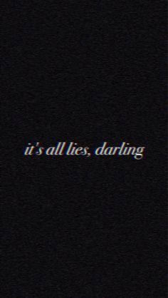 It's all lies,darling...❤