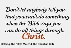 I can do ALL things through Christ who strengthen me...