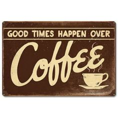 Good Times Happen Over Coffee