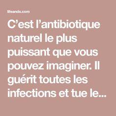 C'est l'antibiotique naturel le plus puissant que vous pouvez imaginer. Il guérit toutes les infections et tue les parasites dans votre corps. - Esprit & Santé