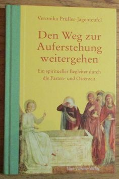 Den Weg zur Auferstehung weitergehen - Veronika Prüller Jagenteufel 2010