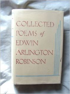 Collected Poems by Edwin Arlington Robinson Pulitzer Prize 1922.