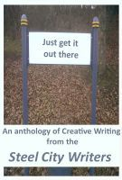 Just Get It Out There, an ebook by Steel City Writers at Smashwords