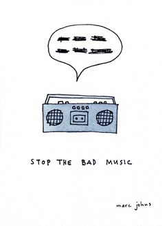 stop the bad music