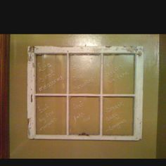 Vintage window pane project. Using steel wool or fine grit sand paper scuff off the rough parts of paint. Be sure to wear a mask as most old windows are made with lead paint.Tape off window panes,using a clear spray paint ( ie Krylon Seal It) spray all the wood, three coats. Wipe clean,then using chalk board pens (Michaels Crafts $12.00 for 4 pack) write/draw whatever your heart desires!