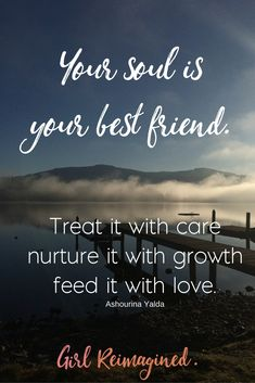 If only we treated ourselves as well as we treat our friends. www.girlreimagined.com