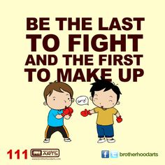 "111: Ahmad says ""Be the last to fight and the first to make up."""