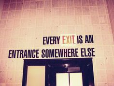 """""""Every exit is an entrance somewhere else.""""—sign at the Ace Hotel in NYC (featured in The Shape Of Design)"""