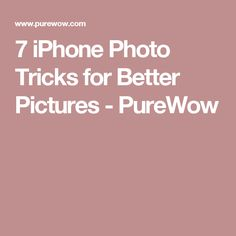 7 iPhone Photo Tricks for Better Pictures - PureWow
