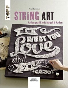 String Art: Fadengrafik mit Nagel & Faden (German Edition) - Kindle edition by Miriam Dornemann. Crafts, Hobbies & Home Kindle eBooks @ Amazon.com.