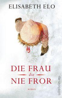 Die Frau, die nie fror von Elisabeth Elo - Sie spürt keine Kälte, sie hat keine Angst und sie gibt nicht auf