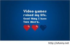 Video games ruined my life isfunny.net