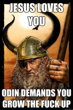 Jesus Loves You... Odin Demands You Grow The Fuck Up
