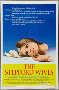 Movie: The Stepford Wives, 1975. Joanna Eberhart has come to the quaint little town of Stepford, Connecticut with her family, but soon discovers there lies a sinister truth in the all too perfect behavior of the female residents.   Director:  Bryan Forbes. Writers:  Ira Levin (novel), William Goldman (screenplay). Stars:  Katharine Ross, Paula Prentiss, Peter Masterson (Wiki) >>> clic pic for more info