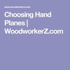 Choosing Hand Planes   WoodworkerZ.com
