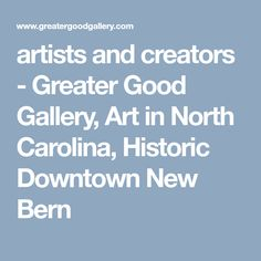 artists and creators - Greater Good Gallery, Art in North Carolina, Historic Downtown New Bern Carol Jones, New Bern, Greater Good, Contemporary Artwork, North Carolina, The Creator, Artists, Gallery, Roof Rack