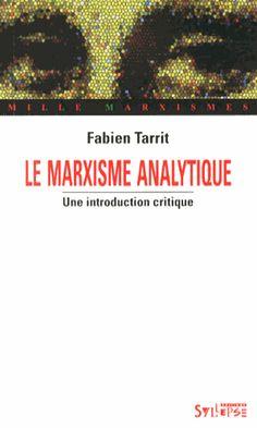 Le marxisme analytique : une introduction critique / Fabien Tarrit.   Editions Syllepse, 2014.