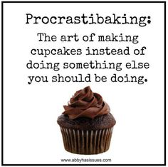 Procastibaking - the art of baking - too funny not to share.