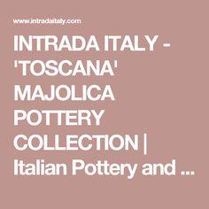 INTRADA ITALY - 'TOSCANA' MAJOLICA POTTERY COLLECTION   Italian Pottery and Ceramics   Decorative Accents