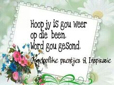 Siekte Get Well Wishes, Goeie More, Afrikaans Quotes, Get Well Soon, Special Quotes, Happy Quotes, Kids And Parenting, Favorite Quotes, Birthdays
