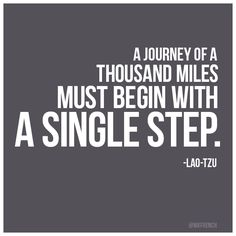 """""""A Journey of a Thousand Miles must Begin with a Single Step"""" - Lao Tzu #quotes #typography"""
