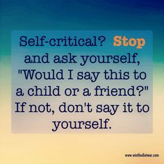 When you stop criticizing yourself, you feel better.  That helps you win the diet war.  For more help: www.winthedietwar.com