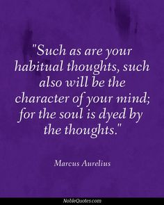 the soul is dyed by thoughts, Oh Marcus, I love you. Meaningful Quotes, Inspirational Quotes, Marcus Aurelius Quotes, Poem Memes, Personal Growth Quotes, Character Quotes, Mind Over Matter, Medical Brochure, Quote Board