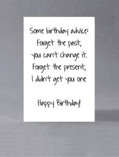 Funny, sarcastic birthday card - some birthday advice: forget . - Funny, sarcastic birthday card – some birthday advice: forget the past, forget the present. Birthday Presents For Her, Birthday Cards For Friends, Bday Cards, Funny Cards For Friends, Happy Birthday Quotes For Friends, Birthday Card Sayings, Funny Birthday Cards, Birthday Greetings, Humor Birthday