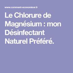Le Chlorure de Magnésium : mon Désinfectant Naturel Préféré.