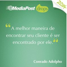 """""""A melhor maneira de encontrar seu cliente é ser encontrado por ele."""" Conrado Adolpho  #marketing #emailmarketing"""