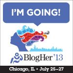 Who's Going to BlogHer'13? If you are going, add your blog's URL to our BlogHer Blogroll so we can explore each other's sites.