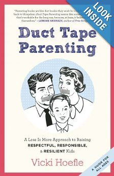 Duct Tape Parenting: A Less Is More Approach to Raising Respectful, Responsible, and Resilient Kids: Vicki Hoefle, Alex Kajitani: 9781937134181: Amazon.com: Books