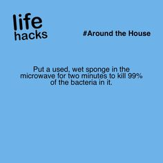 Put a used, wet sponge in the microwave for two minutes to kill 99% of the bacteria in it.