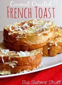 Six Sisters Coconut Crusted French Toast. This was so delicious, especially with coconut syrup! #SixSistersStuff
