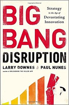 Big bang disruption : strategy in the age of devastating innovation