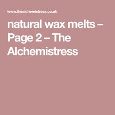 natural wax melts – Page 2 – The Alchemistress