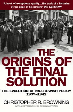 The Origins of the Final Solution: The Evolution of Nazi Jewish Policy 1939-1942 by Christopher R. Browning