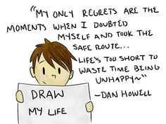 I don't think I could live my life without Dan leading the way